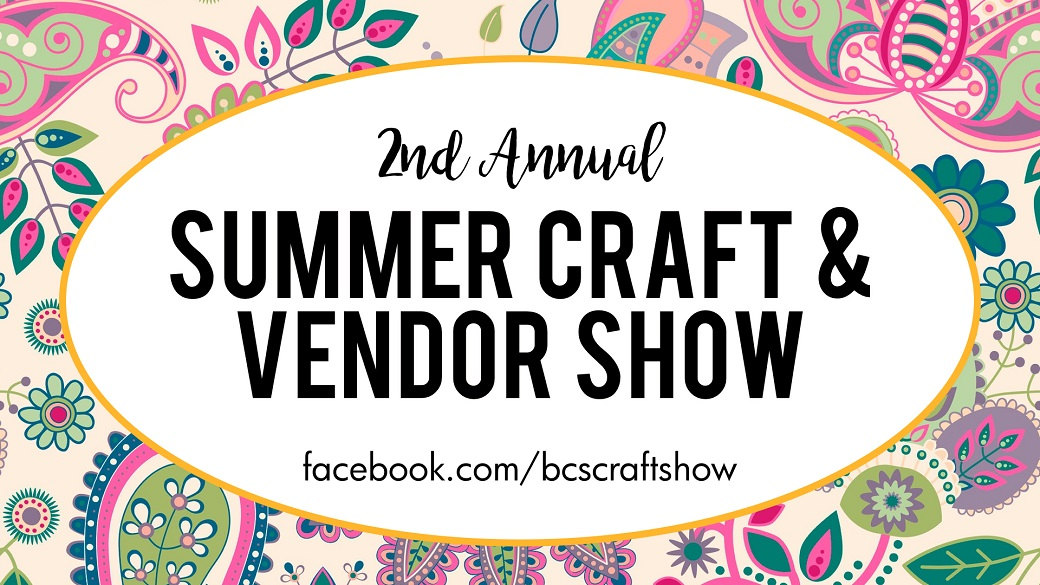 Summer Craft & Vendor Show – Reserve Your Booth Now!